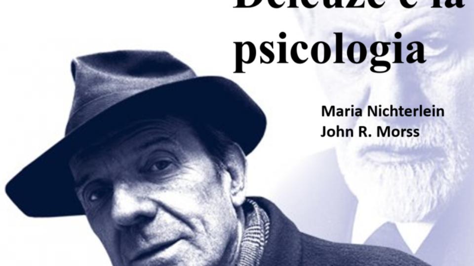 Maria Nichterlein e John r. Morss con la straordinaria partecipazione di Ian Parker presentano: DELEUZE E LA PSICOLOGIA