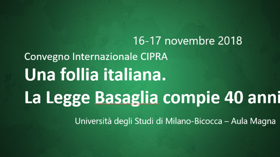 Convegno Internazionale CIPRA – Una follia italiana. La Legge Basaglia compie 40 anni