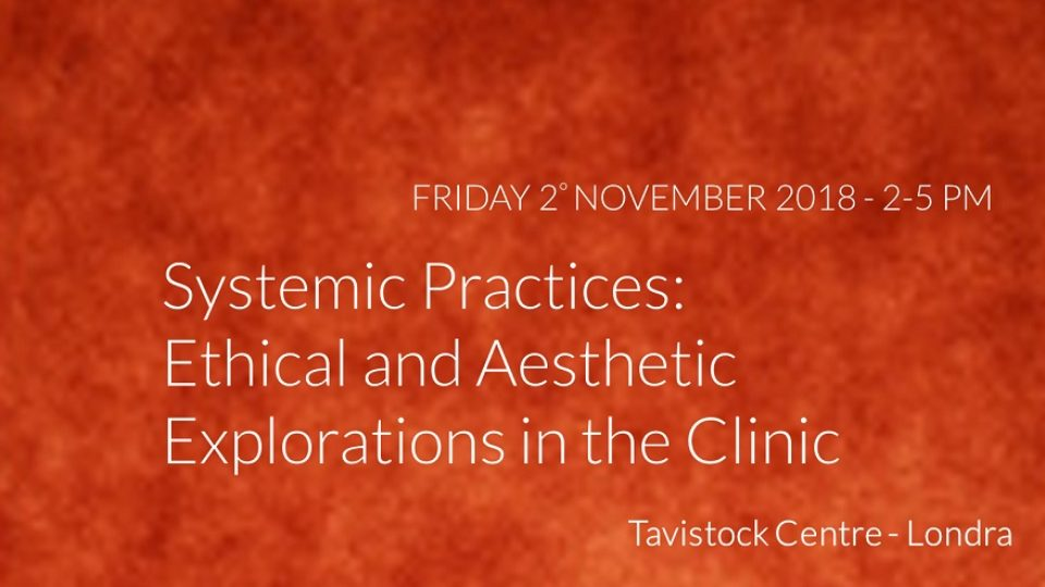 Tavistock – Systemic Practices:  Ethical and Aesthetic Explorations in the Clinic
