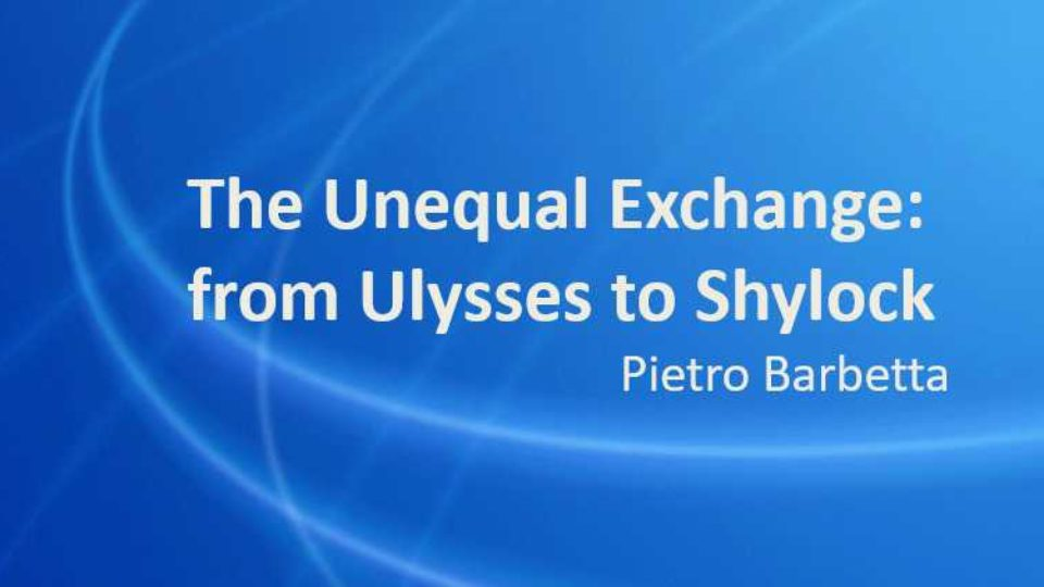 The Unequal Exchange: from Ulysses to Shylock