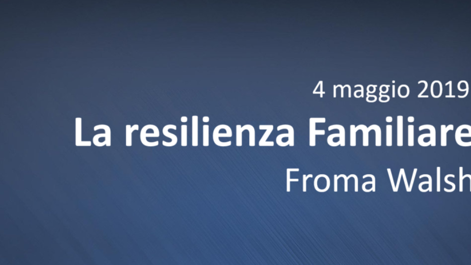 Froma Walsh: La Resilienza Familiare