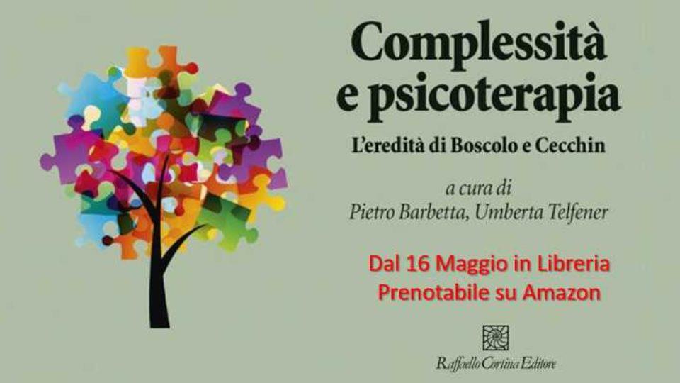 Complessità e psicoterapia – L'eredità di Boscolo e Cecchin a cura di Pietro Barbetta e Umberta Telfener