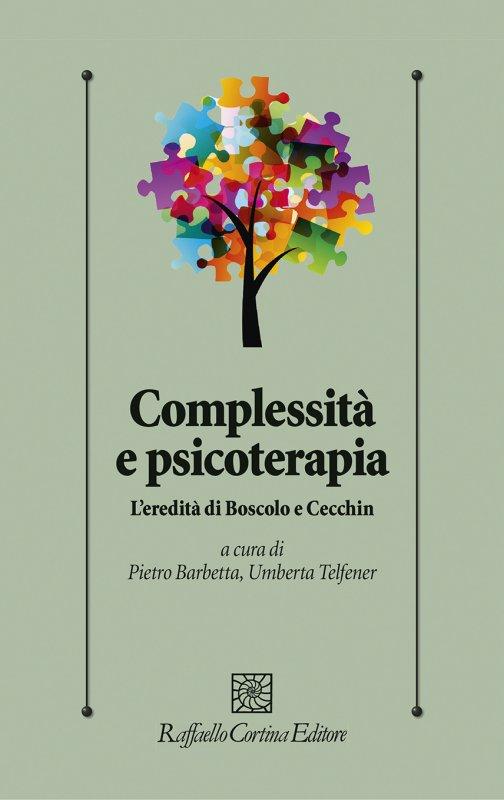 Complessità e psicoterapia - L'eredità di Boscolo e Cecchin a cura di Pietro Barbetta e Umberta Telfener