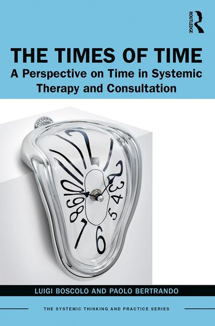 The Times of Time: A Perspective on Time in Systemic Therapy and Consultation 1st Edition Luigi Boscolo, Paolo Bertrando