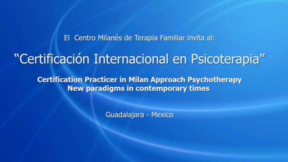 """Certificación Internacional en Psicoterapia""  Certification Practicer in Milan Approach Psychotherapy New paradigms in contemporary times"
